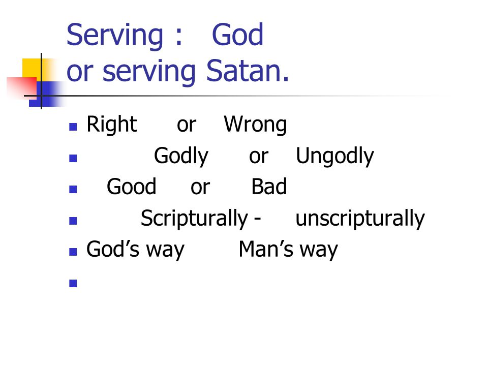Serving : God or serving Satan.