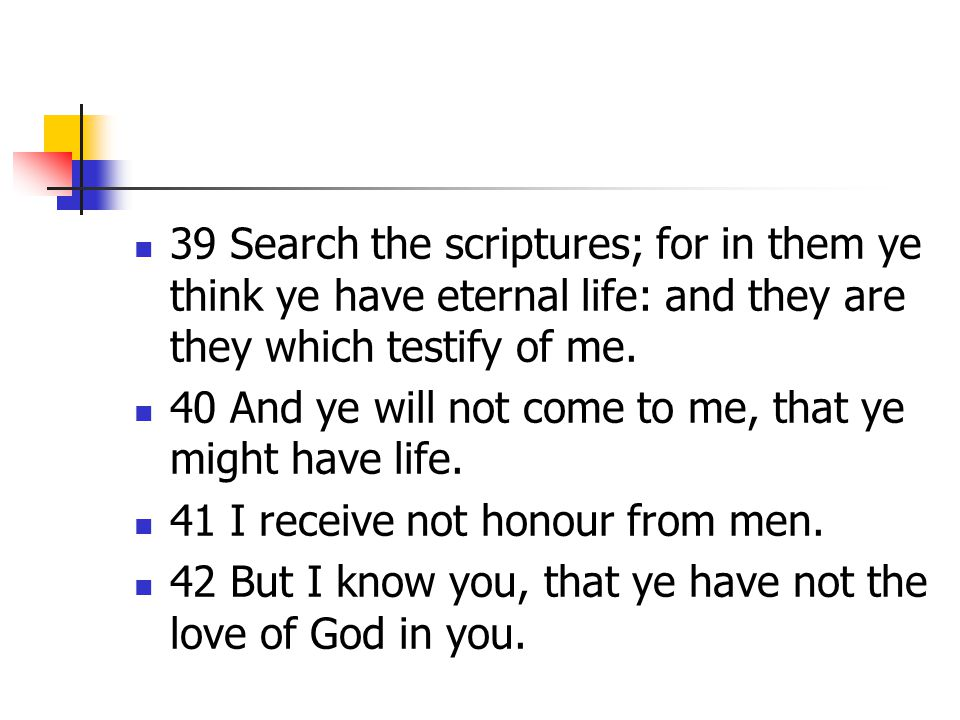39 Search the scriptures; for in them ye think ye have eternal life: and they are they which testify of me.