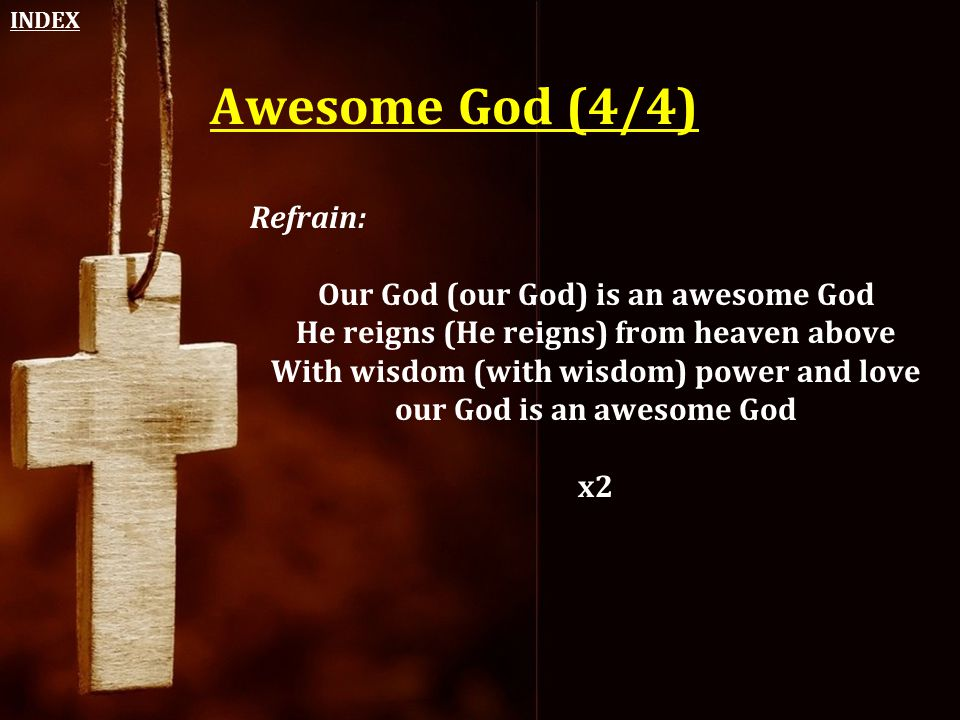 Awesome God (4/4) Refrain: