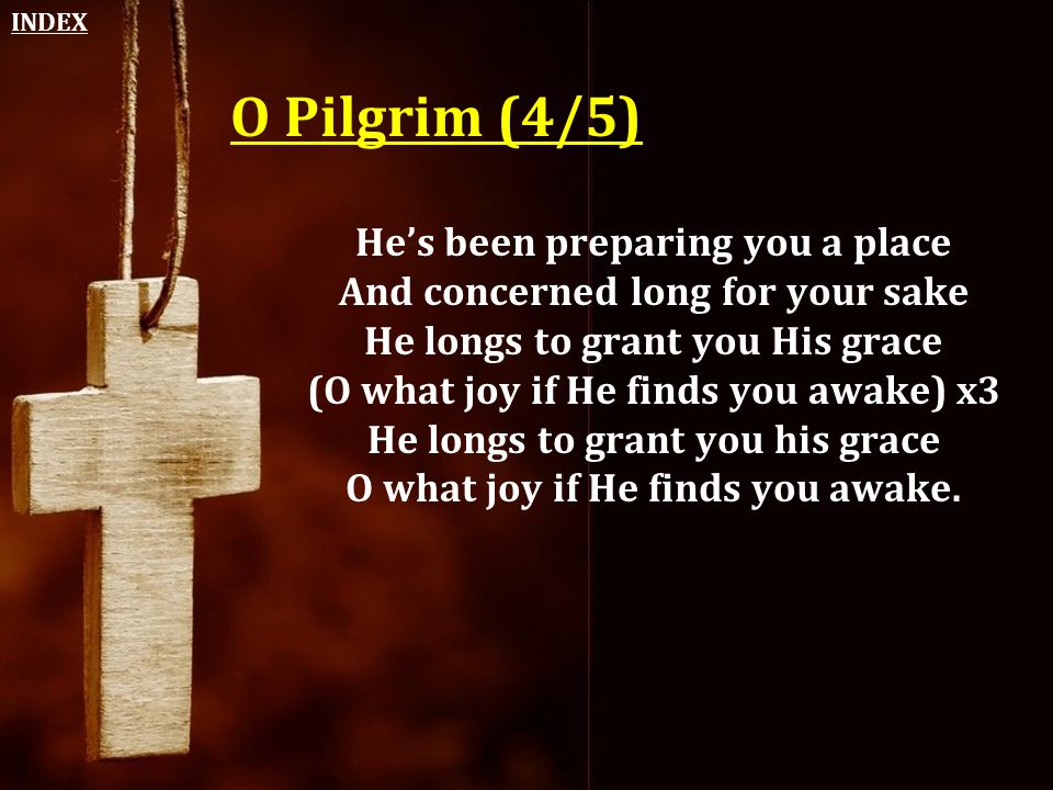 O Pilgrim (4/5) He's been preparing you a place