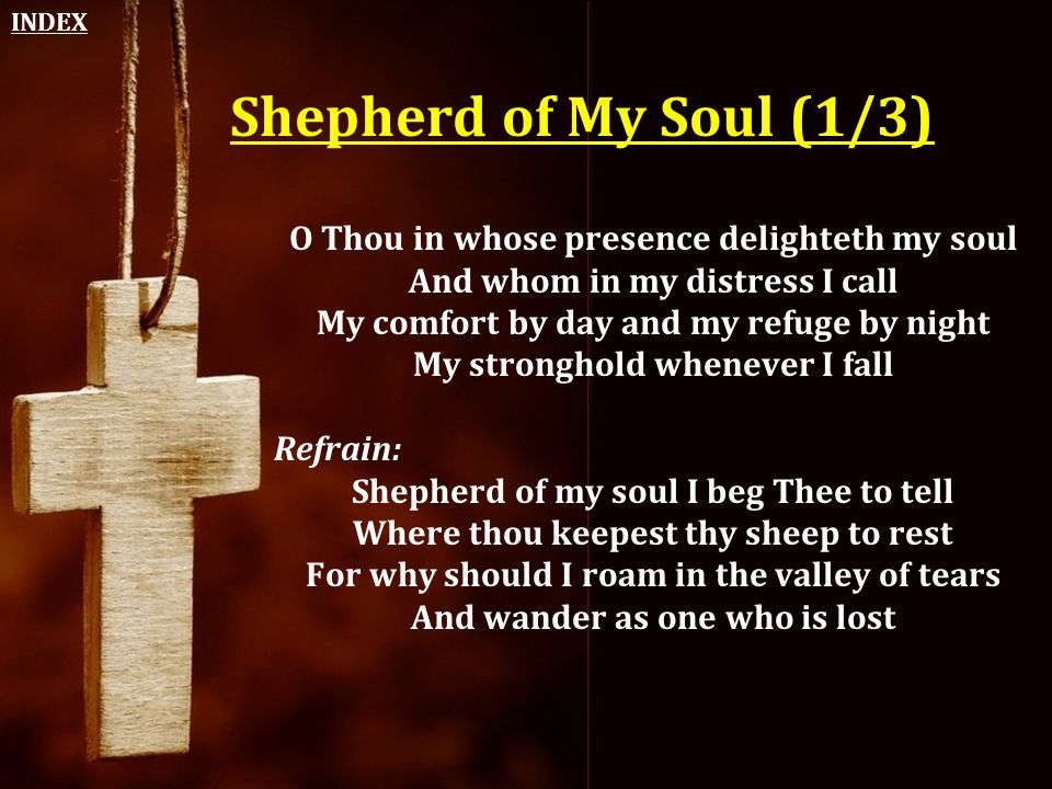 Shepherd of My Soul (1/3) O Thou in whose presence delighteth my soul