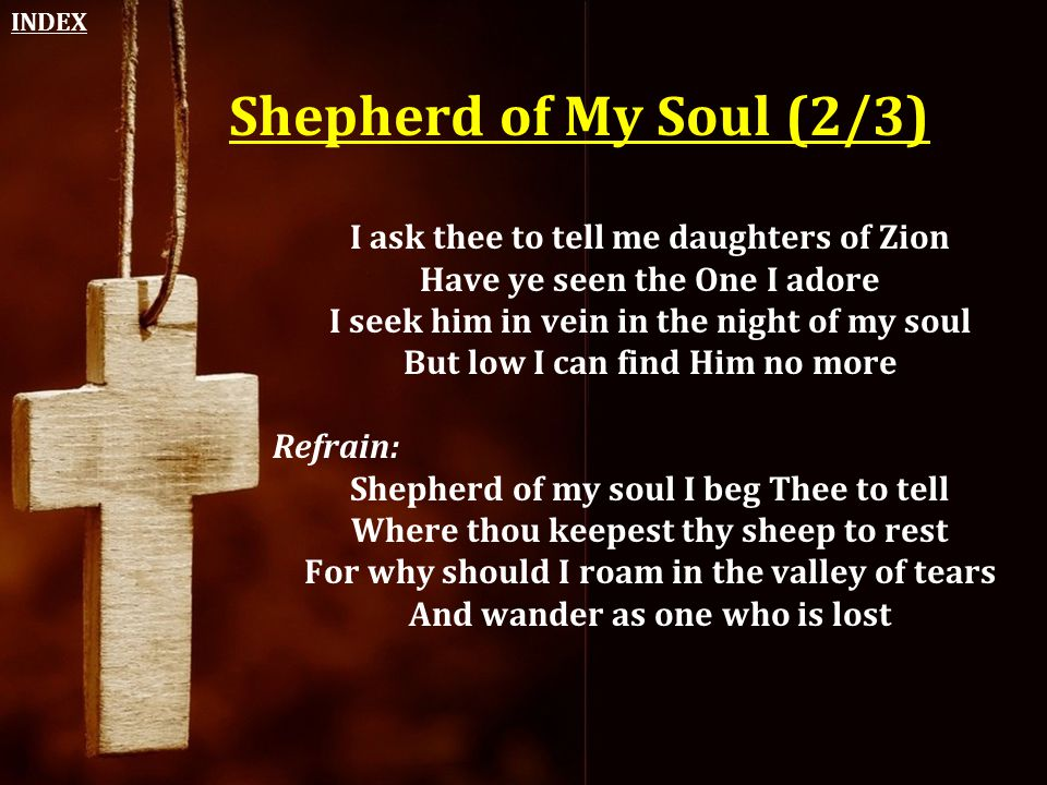 Shepherd of My Soul (2/3) I ask thee to tell me daughters of Zion