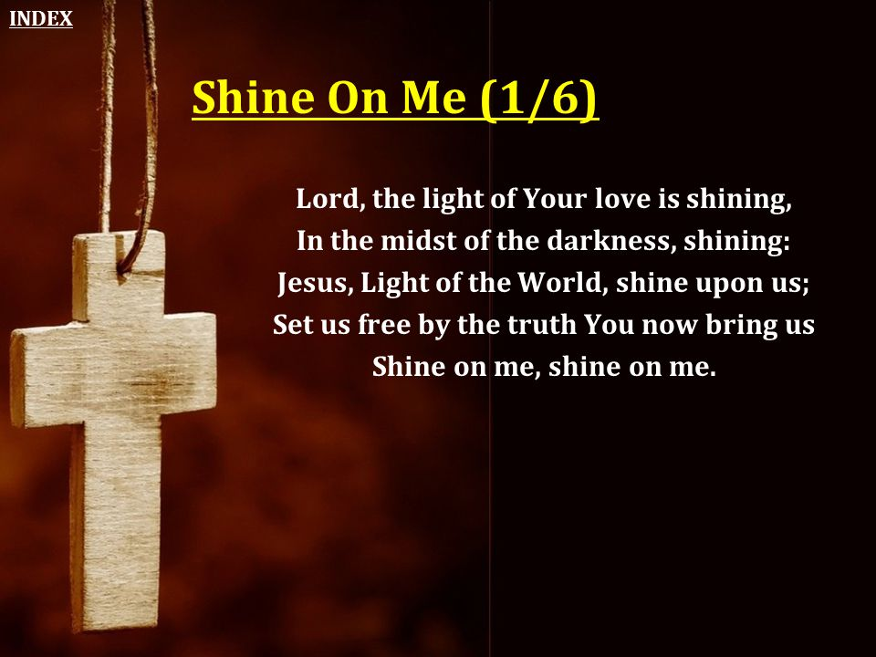 Shine On Me (1/6) Lord, the light of Your love is shining,
