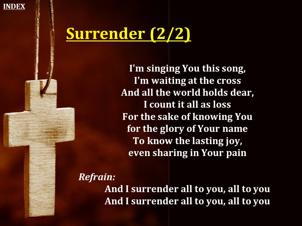 Surrender (2/2) I m singing You this song, I m waiting at the cross