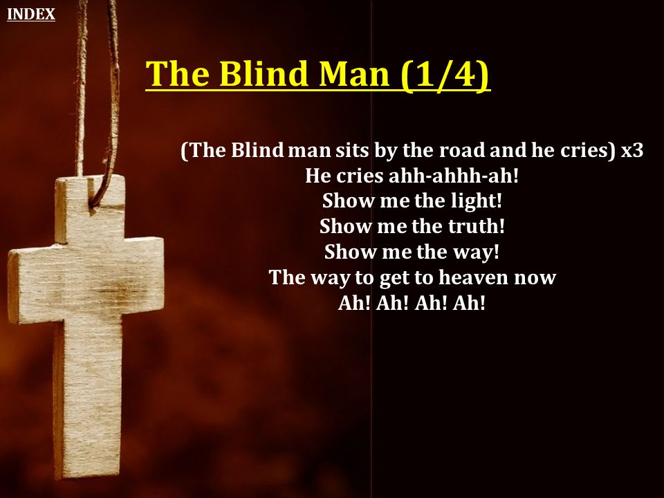 The Blind Man (1/4) (The Blind man sits by the road and he cries) x3