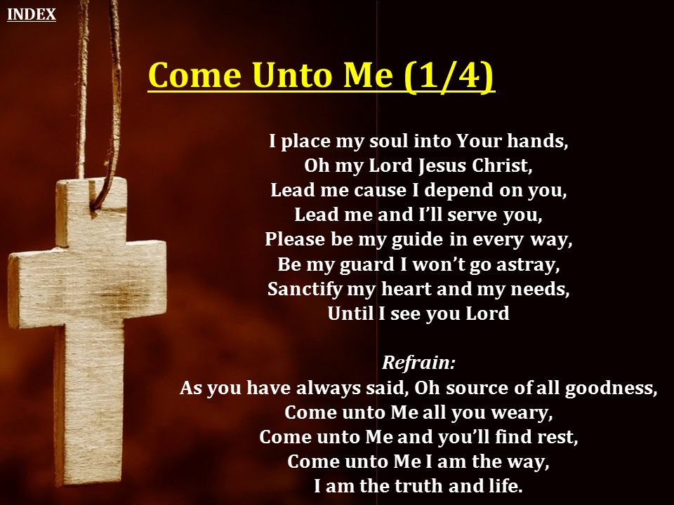 Come Unto Me (1/4) I place my soul into Your hands,