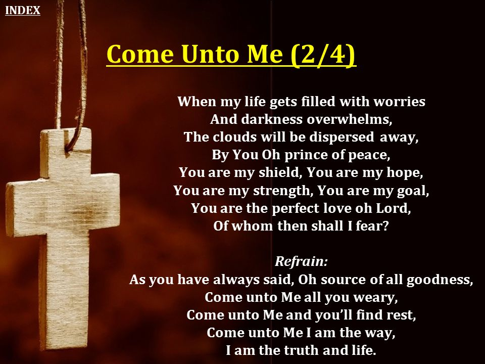 Come Unto Me (2/4) When my life gets filled with worries