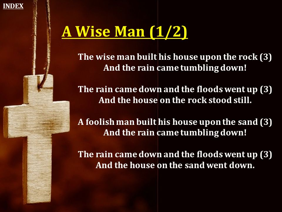 A Wise Man (1/2) The wise man built his house upon the rock (3)