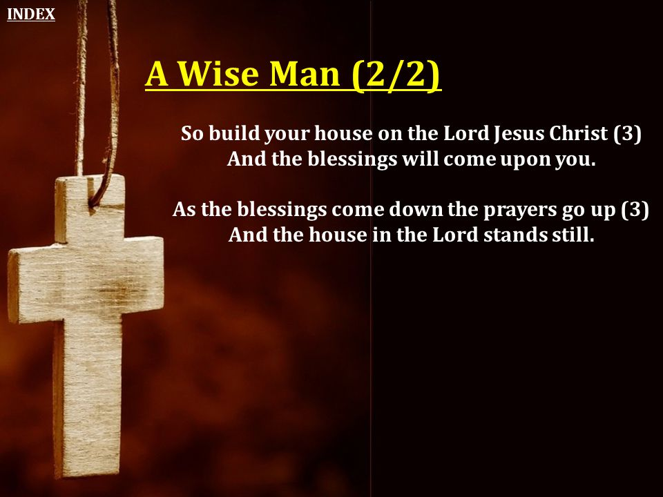 A Wise Man (2/2) So build your house on the Lord Jesus Christ (3)
