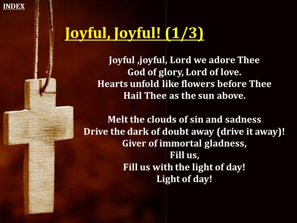 Joyful, Joyful! (1/3) Joyful ,joyful, Lord we adore Thee