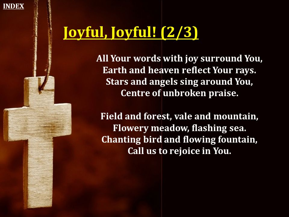 Joyful, Joyful! (2/3) All Your words with joy surround You,