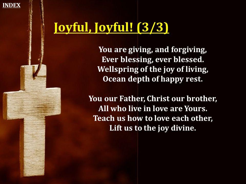 Joyful, Joyful! (3/3) You are giving, and forgiving,