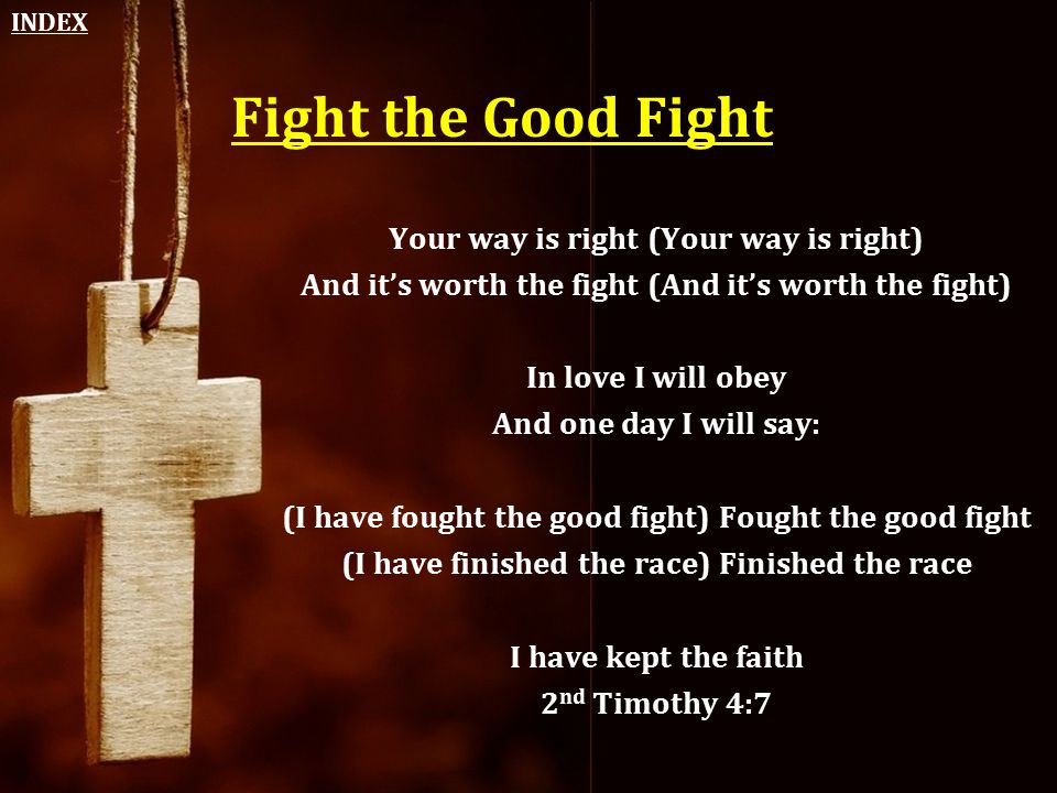 Fight the Good Fight Your way is right (Your way is right)