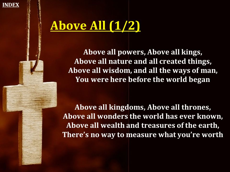 Above All (1/2) Above all powers, Above all kings,