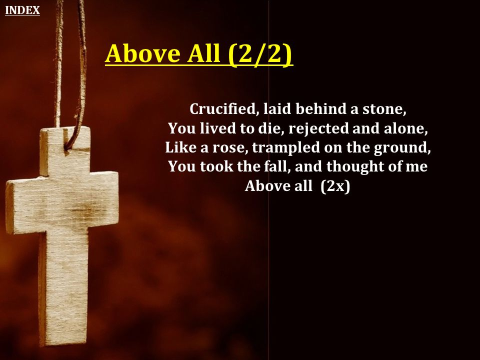 Above All (2/2) Crucified, laid behind a stone,