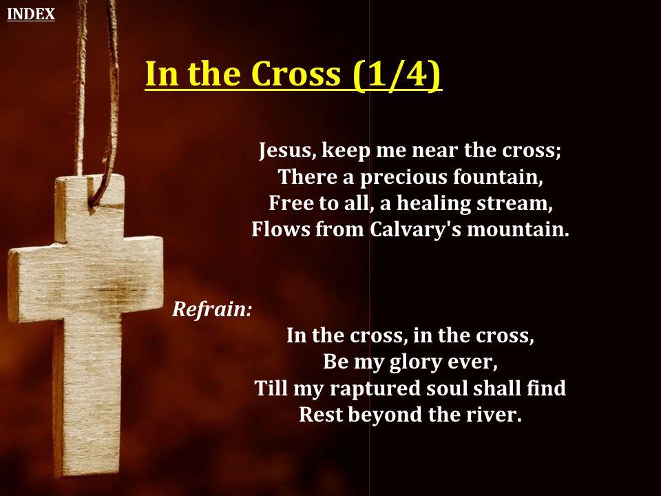 In the Cross (1/4) Jesus, keep me near the cross;