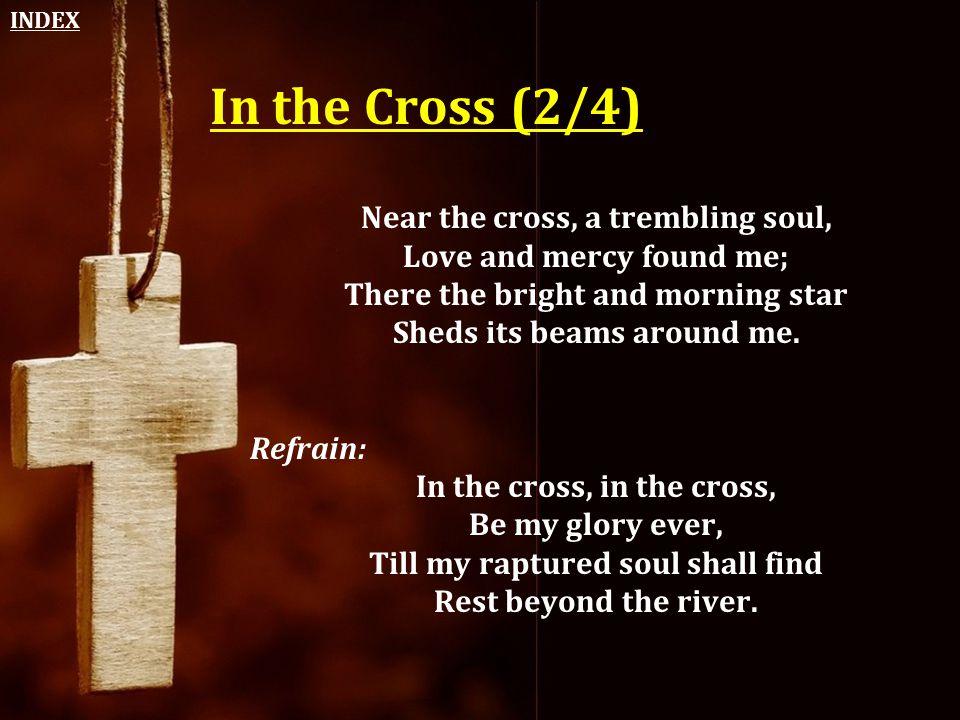 In the Cross (2/4) Near the cross, a trembling soul,