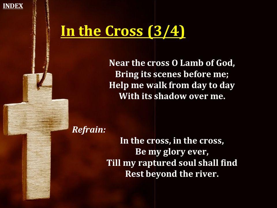 In the Cross (3/4) Near the cross O Lamb of God,