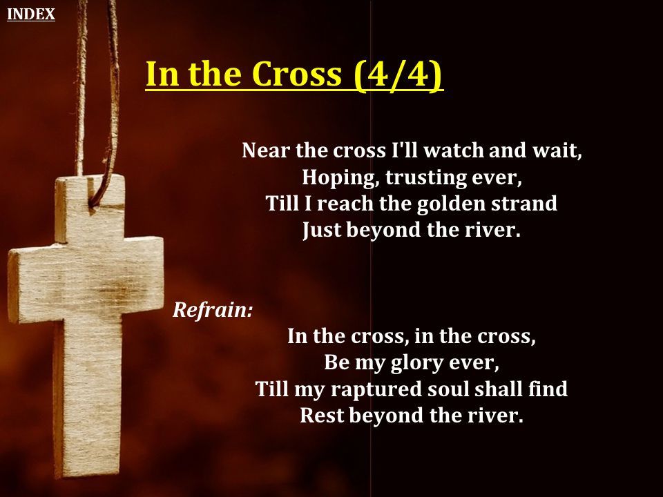 In the Cross (4/4) Near the cross I ll watch and wait,