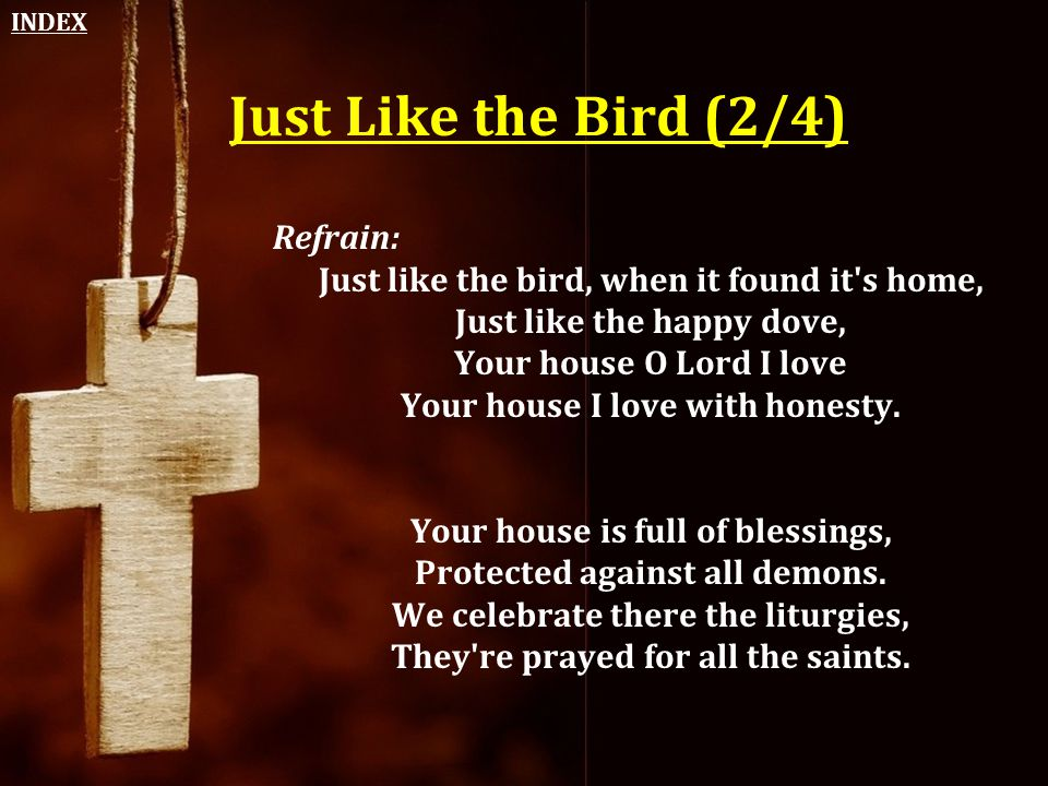 Just Like the Bird (2/4) Refrain: