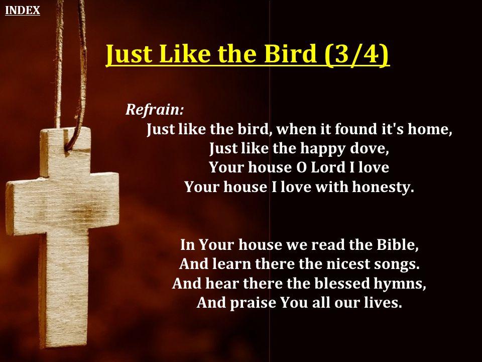Just Like the Bird (3/4) Refrain: