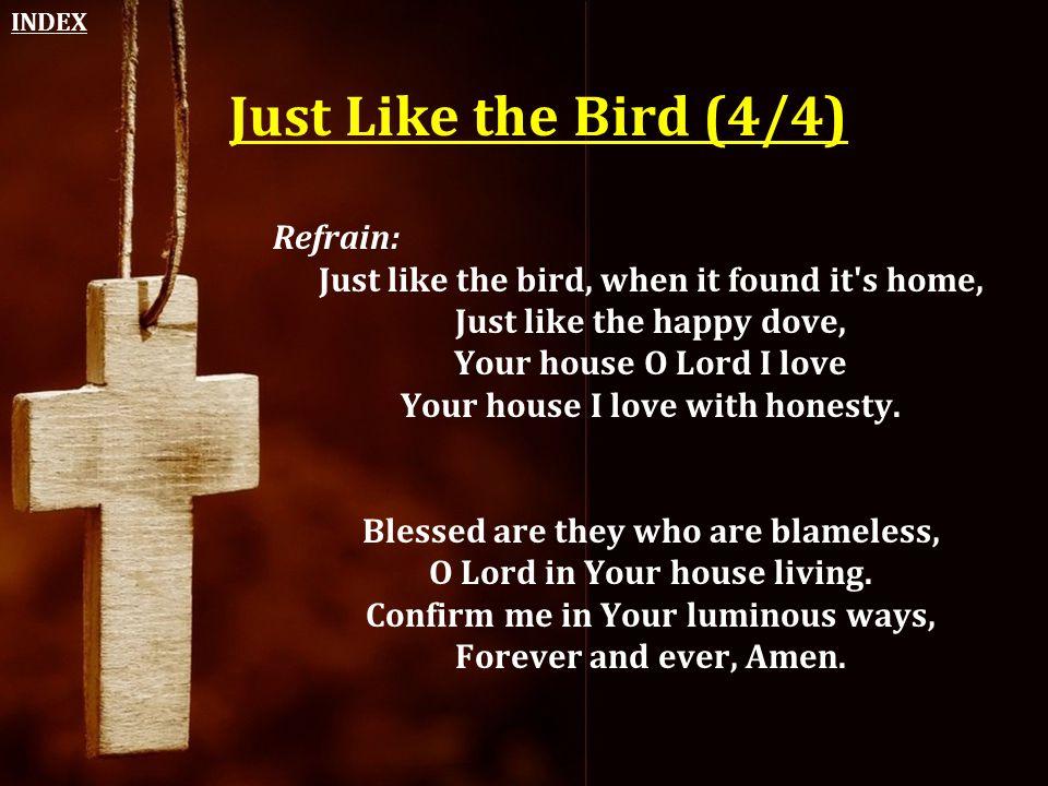 Just Like the Bird (4/4) Refrain: