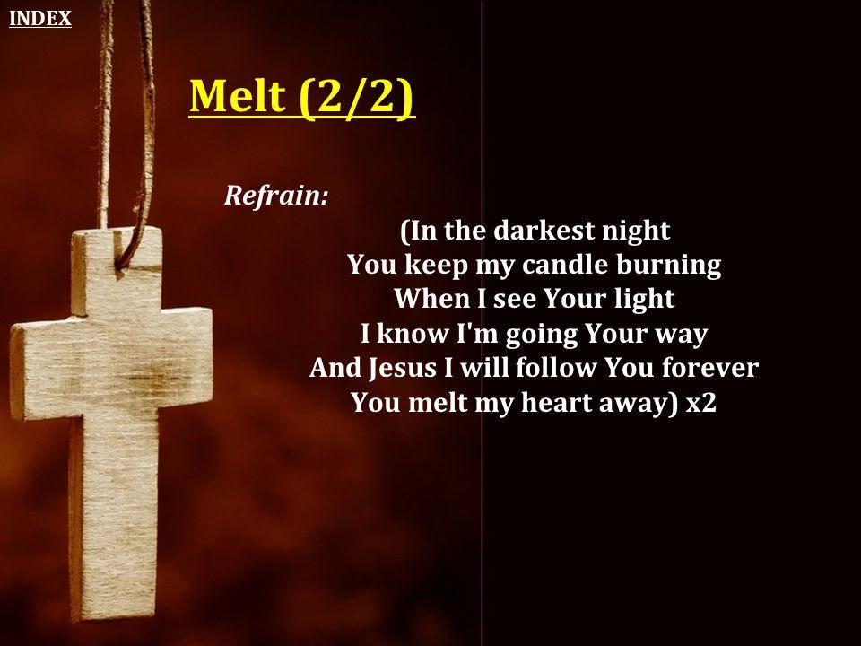 INDEX Melt (2/2) Refrain: