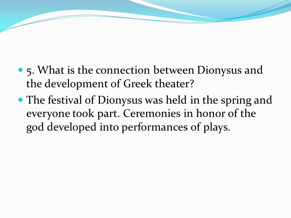 5. What is the connection between Dionysus and the development of Greek theater