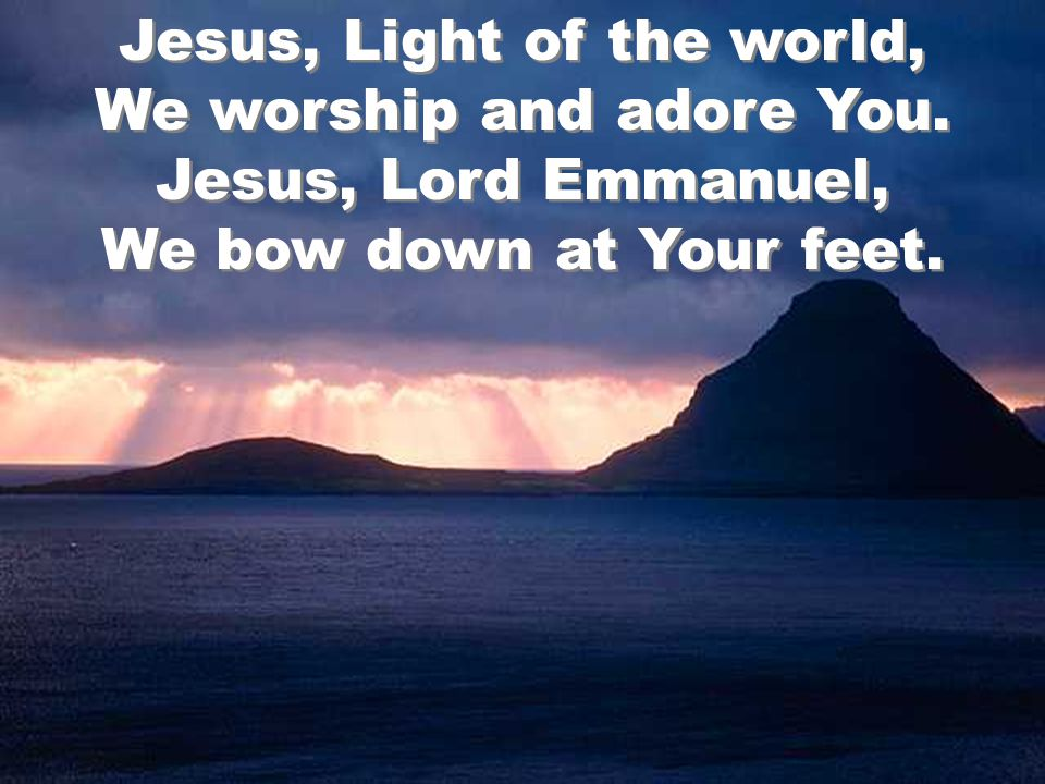 Jesus, Light of the world, We worship and adore You