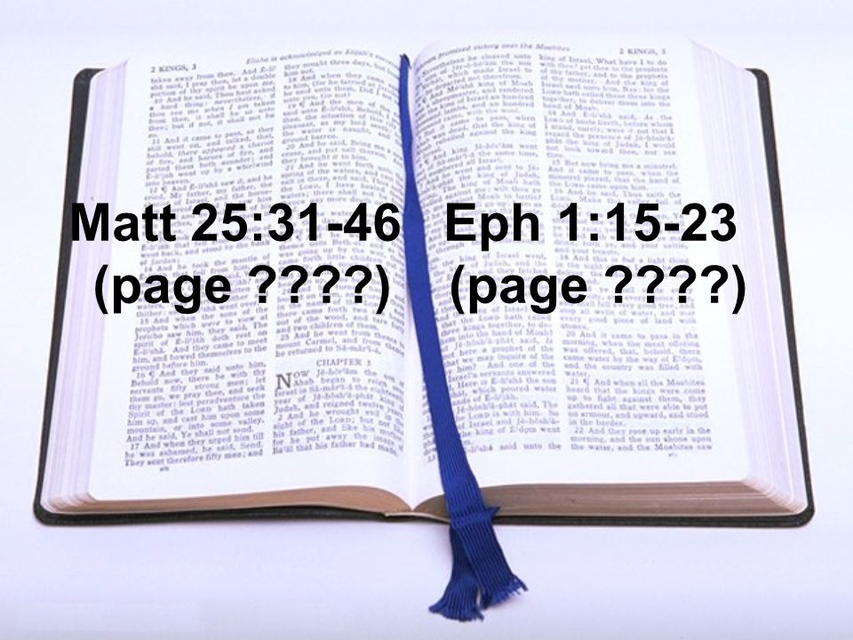 Matt 25:31-46 (page ) Eph 1:15-23 (page )