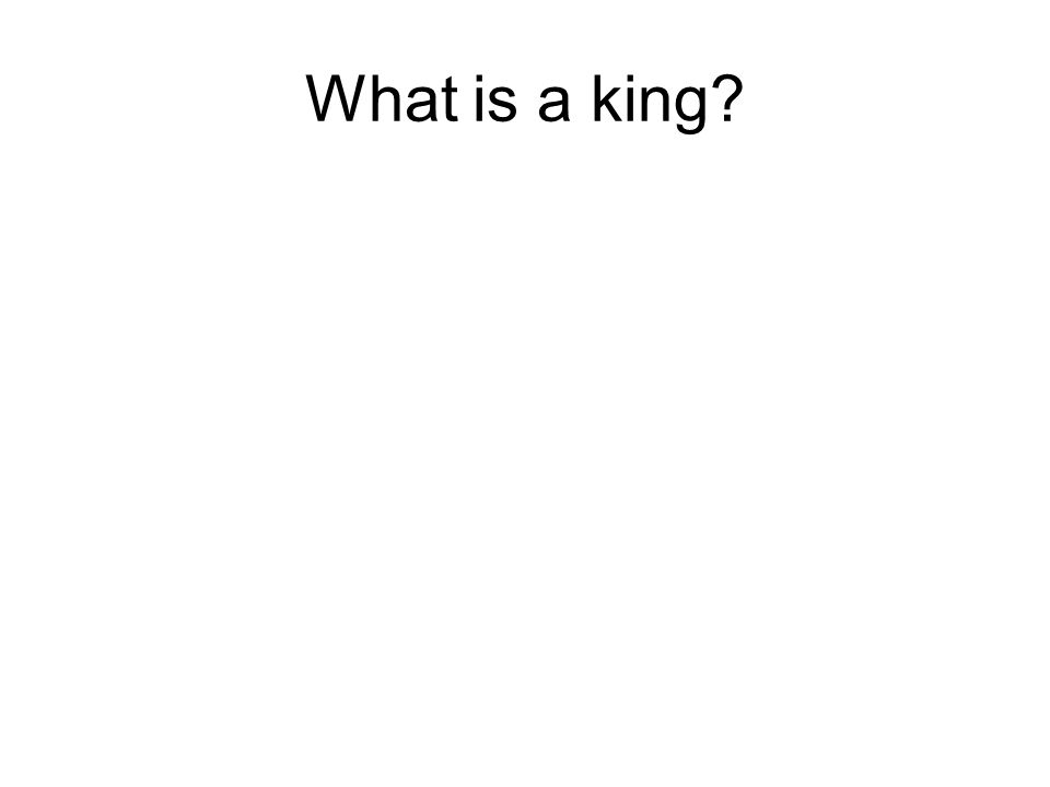 What is a king