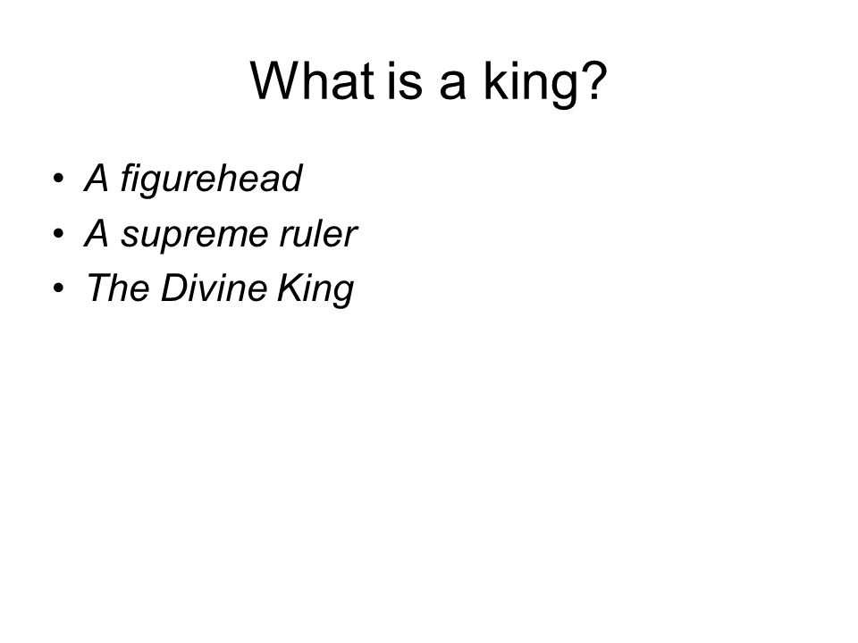 What is a king A figurehead A supreme ruler The Divine King