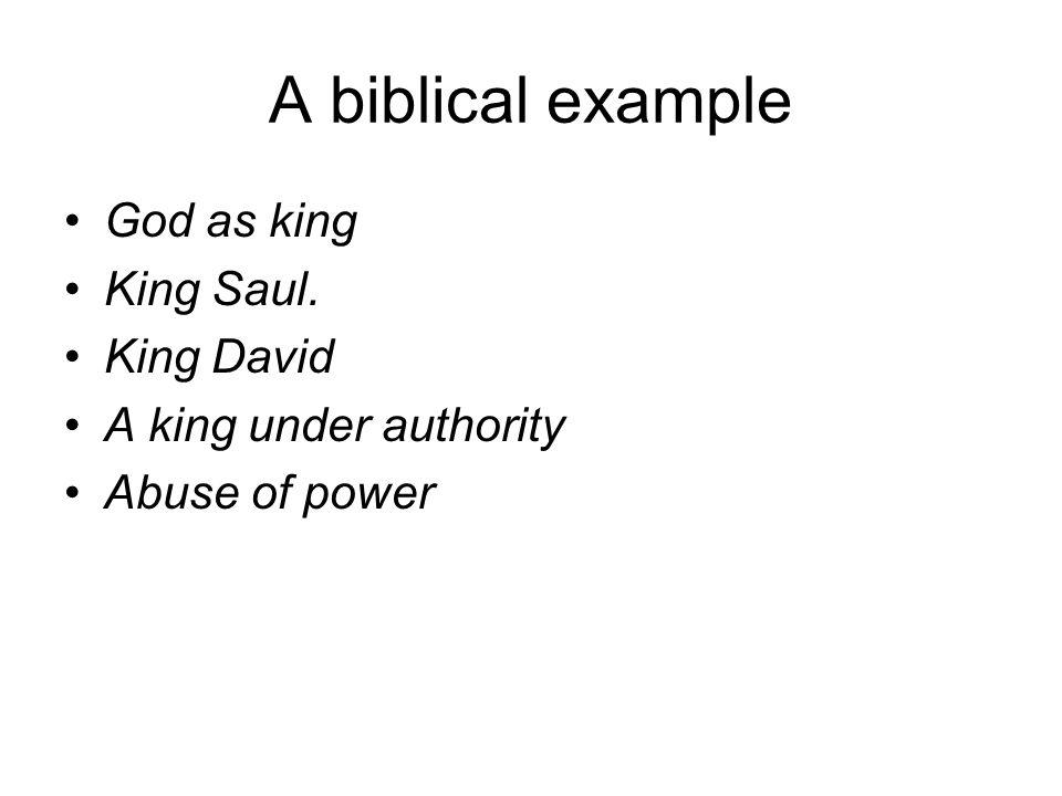 A biblical example God as king King Saul. King David
