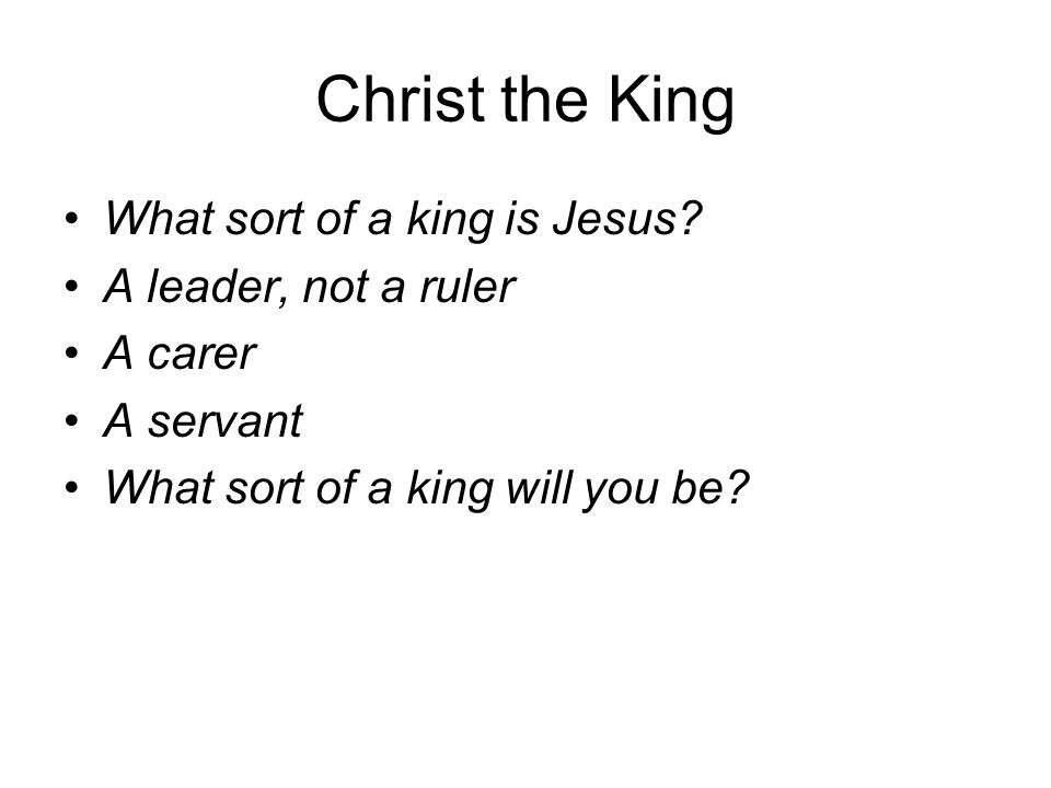 Christ the King What sort of a king is Jesus A leader, not a ruler