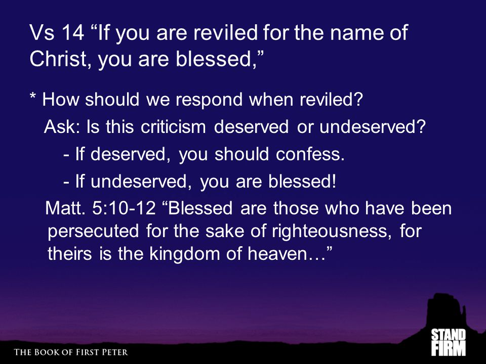 Vs 14 If you are reviled for the name of Christ, you are blessed,