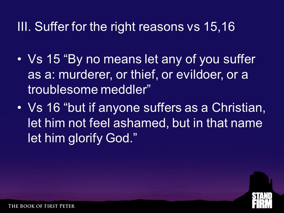 III. Suffer for the right reasons vs 15,16