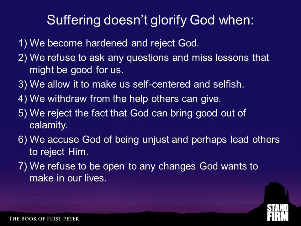 Suffering doesn't glorify God when: