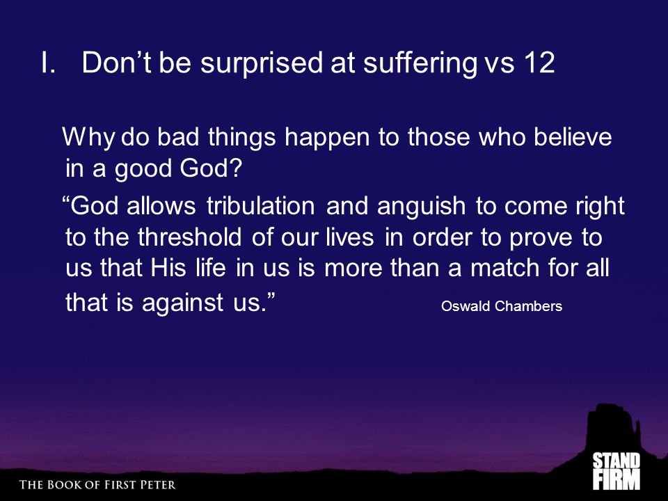 I. Don't be surprised at suffering vs 12