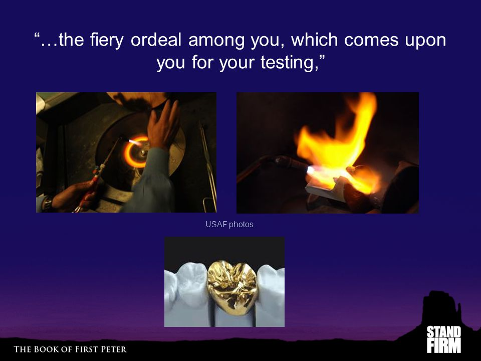 …the fiery ordeal among you, which comes upon you for your testing,
