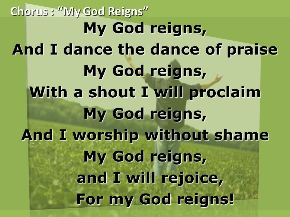 Chorus : My God Reigns