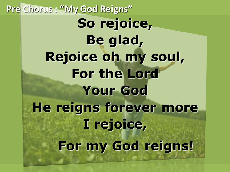 Pre Chorus : My God Reigns