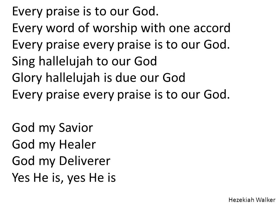 Every praise is to our God. Every word of worship with one accord