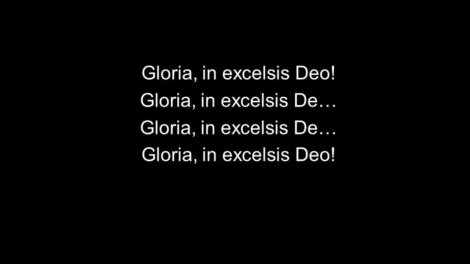 Gloria, in excelsis Deo! Gloria, in excelsis De…