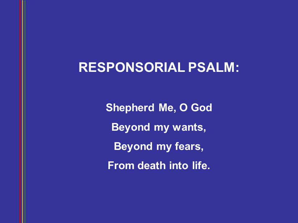 RESPONSORIAL PSALM: Shepherd Me, O God Beyond my wants,