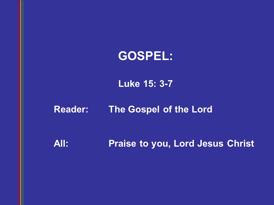 GOSPEL: Luke 15: 3-7 Reader: The Gospel of the Lord