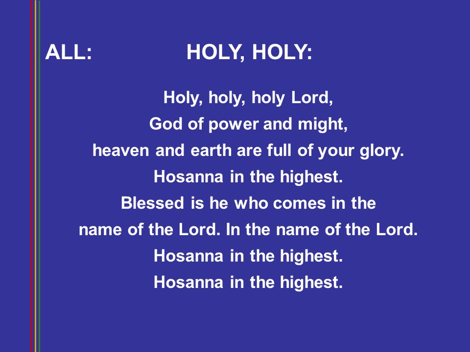 ALL: HOLY, HOLY: Holy, holy, holy Lord, God of power and might,
