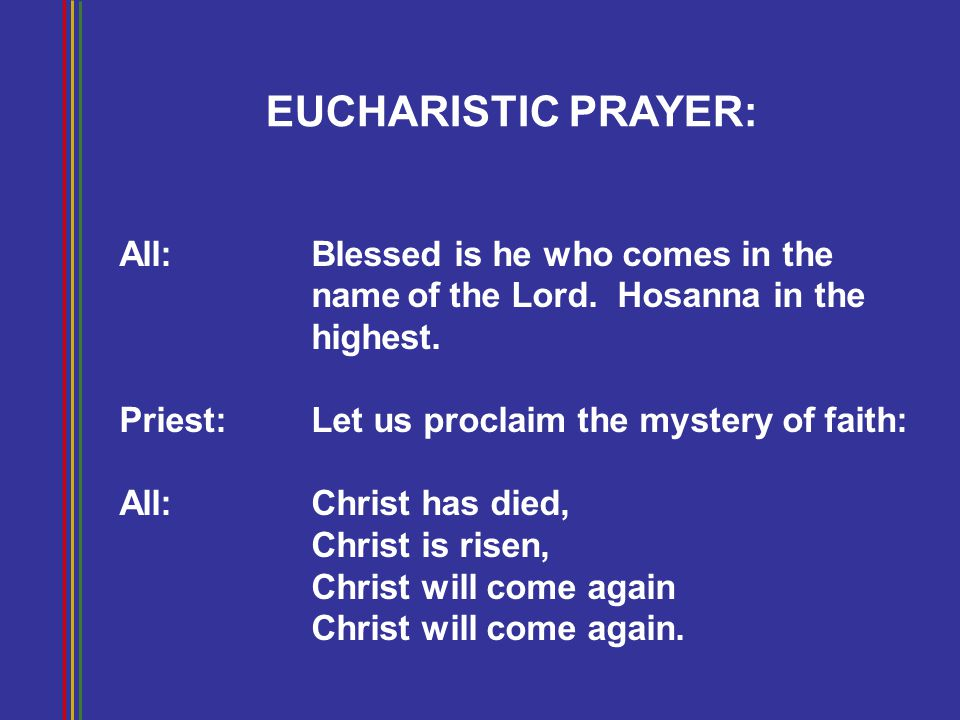 EUCHARISTIC PRAYER: All: Blessed is he who comes in the