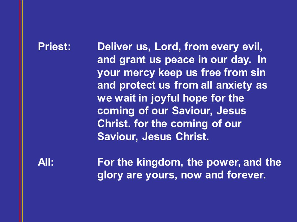 Priest:. Deliver us, Lord, from every evil,