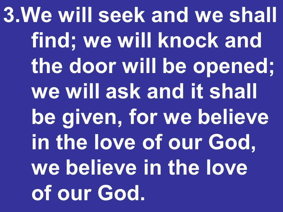 3. We will seek and we shall. find; we will knock and