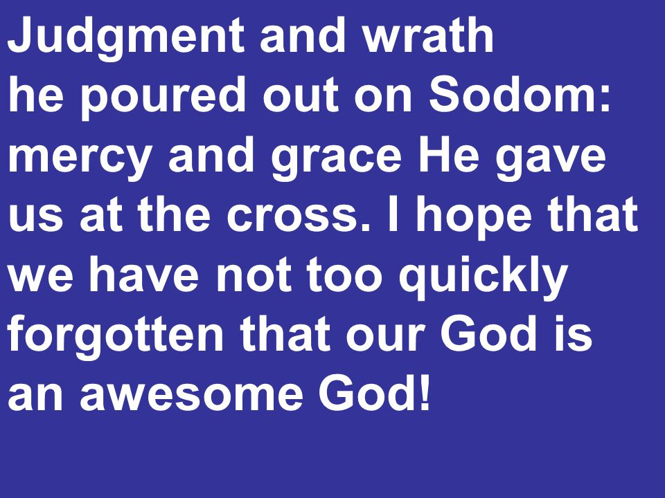 Judgment and wrath he poured out on Sodom: